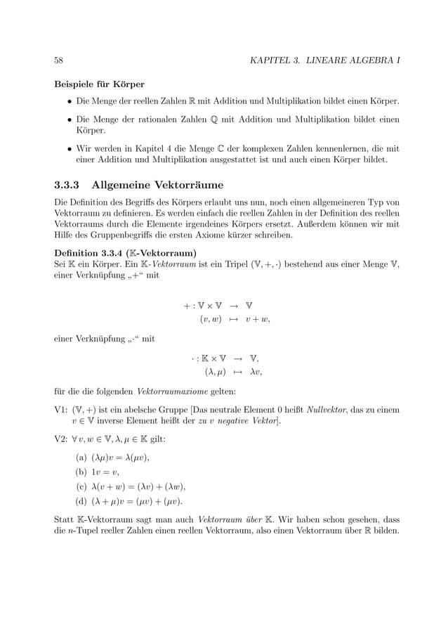 58 KAPITEL 3. LINEARE ALGEBRA I Beispiele f¨ur K¨orper • Die Menge der reellen Zahlen R mit Addition und Multiplikation bi...