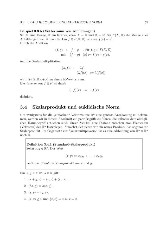 3.4. SKALARPRODUKT UND EUKLIDISCHE NORM 59 Beispiel 3.3.5 (Vektorraum von Abbildungen) Sei X eine Menge, K ein K¨orper, et...