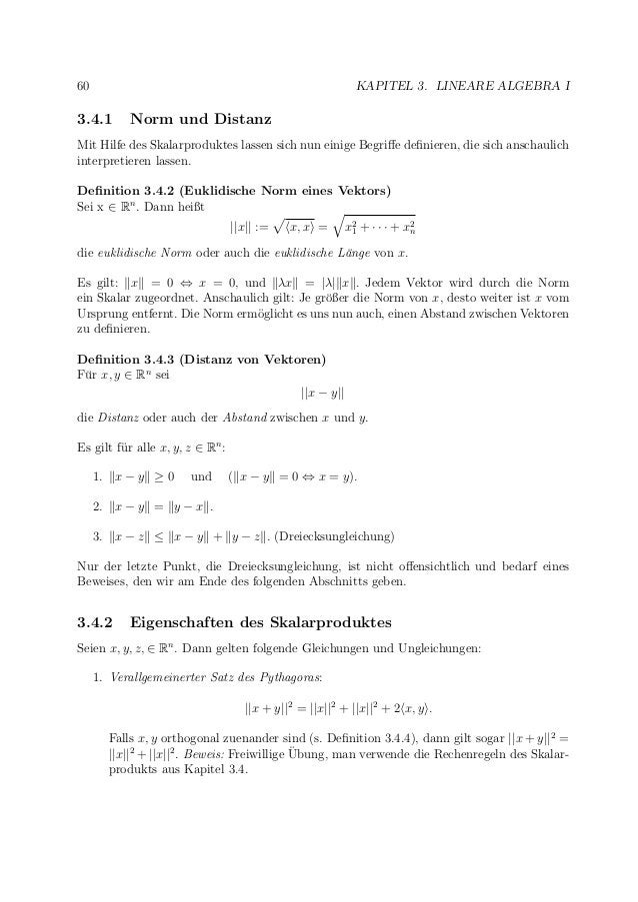 60 KAPITEL 3. LINEARE ALGEBRA I 3.4.1 Norm und Distanz Mit Hilfe des Skalarproduktes lassen sich nun einige Begriffe definie...