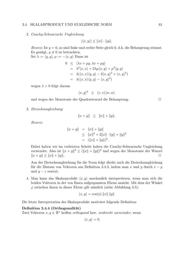 3.4. SKALARPRODUKT UND EUKLIDISCHE NORM 61 2. Cauchy-Schwarzsche Ungleichung:   x, y   ≤   x   ·   y  . Beweis: Ist y = 0,...