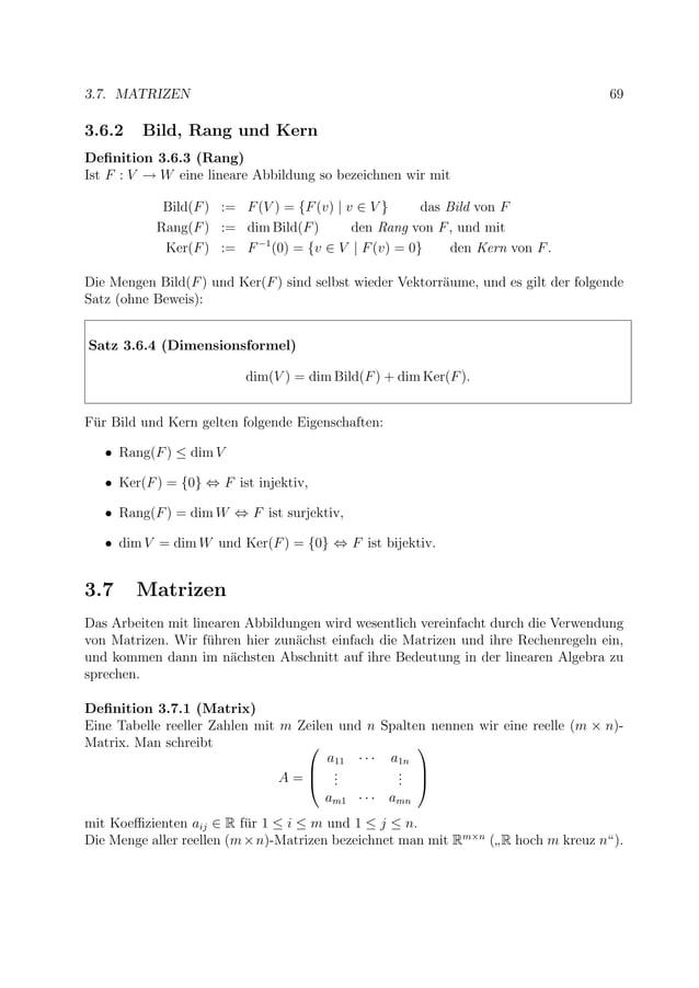 3.7. MATRIZEN 69 3.6.2 Bild, Rang und Kern Definition 3.6.3 (Rang) Ist F : V → W eine lineare Abbildung so bezeichnen wir m...
