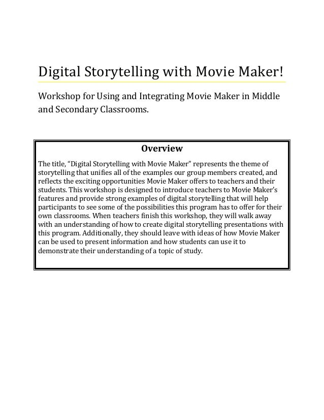 Digital Storytelling with Movie Maker! Workshop for Using and Integrating Movie Maker in Middle and Secondary Classrooms. ...