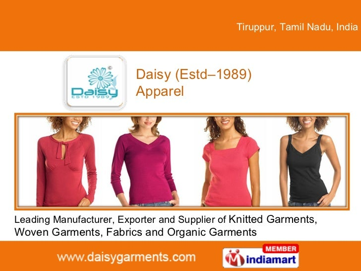 Tiruppur, Tamil Nadu, India Daisy (Estd–1989) Apparel Leading Manufacturer, Exporter and Supplier of  Knitted Garments, Wo...
