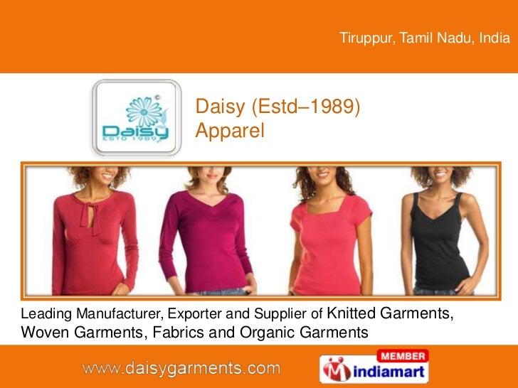Tiruppur, Tamil Nadu, India                         Daisy (Estd–1989)                         ApparelLeading Manufacturer,...