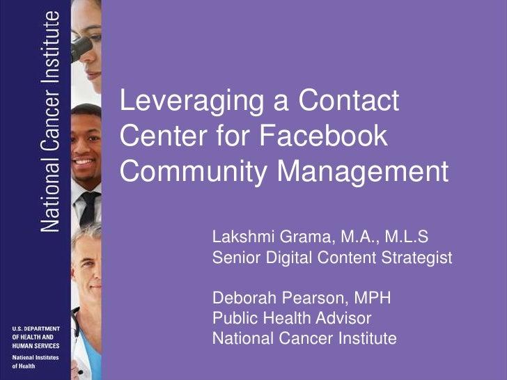 Leveraging a Contact Center for Facebook Community Management<br />Lakshmi Grama, M.A., M.L.S<br />Senior Digital Content ...