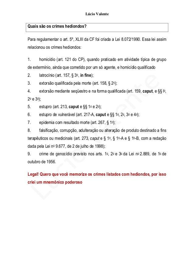 Lúcio Valente Quais são os crimes hediondos? Para regulamentar o art. 5º, XLIII da CF foi criada a Lei 8.072/1990. Essa le...