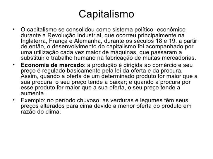 Capitalismo•   O capitalismo se consolidou como sistema político- econômico    durante a Revolução Industrial, que ocorreu...