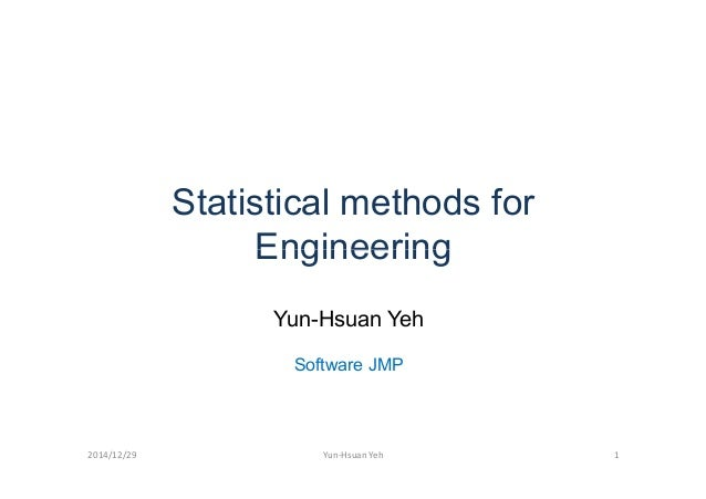 Statistical methods for EngineeringEngineering Yun-Hsuan Yeh Software JMP 2014/12/29 1Yun-Hsuan Yeh