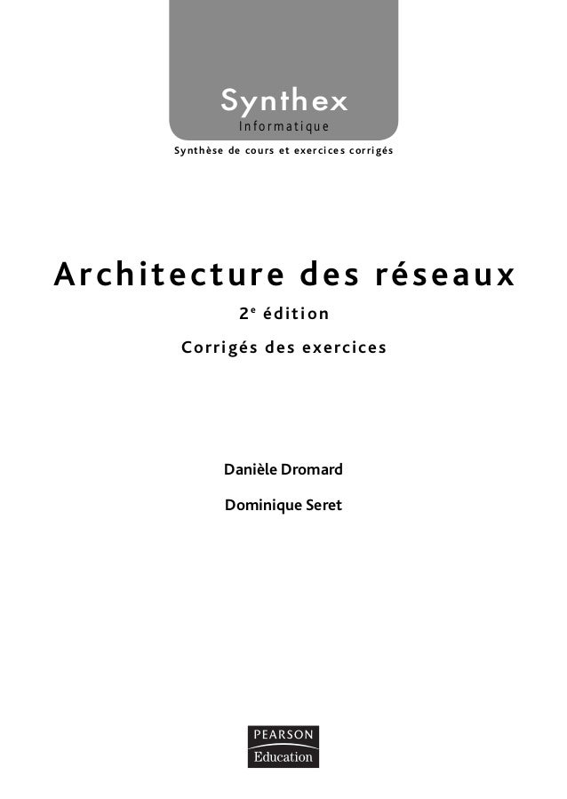 Synthèse de cours et exercices corrigés Architecture des réseaux Informatique Synthex Danièle Dromard Dominique Seret 2e é...