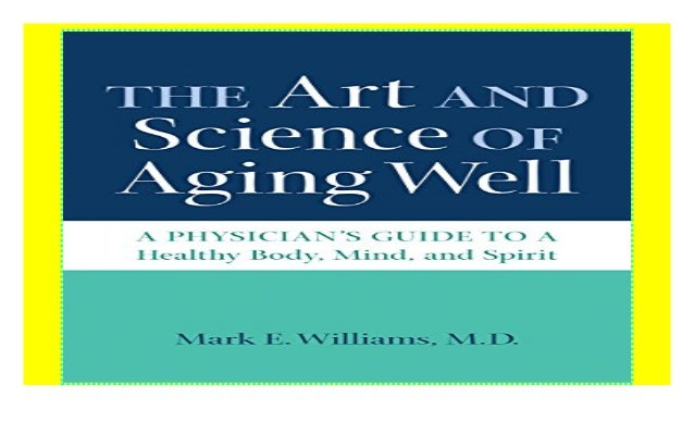 The Art And Science Of Aging Well A Physician S Guide To A Healthy