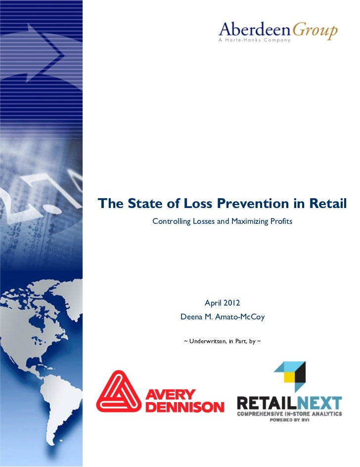 The State of Loss Prevention in Retail        Controlling Losses and Maximizing Profits                        April 2012 ...