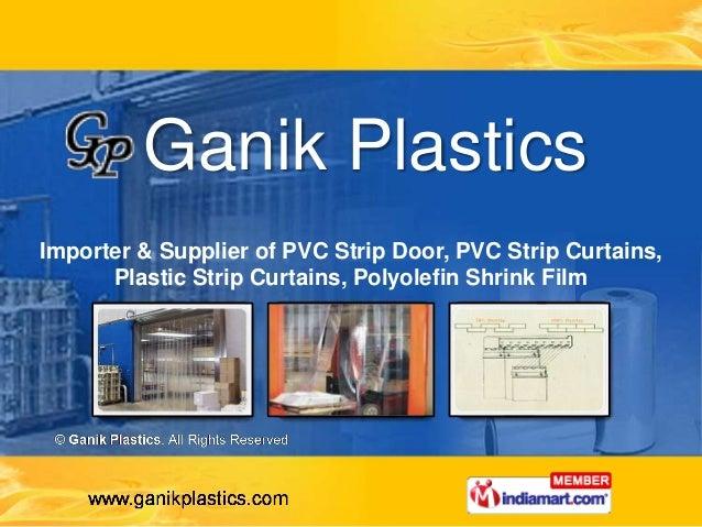 Ganik PlasticsImporter & Supplier of PVC Strip Door, PVC Strip Curtains,      Plastic Strip Curtains, Polyolefin Shrink Film