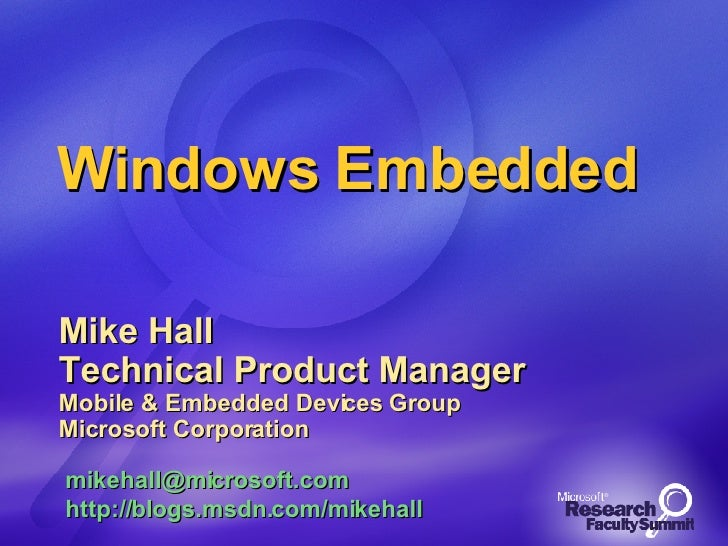 Windows Embedded Mike Hall Technical Product Manager Mobile & Embedded Devices Group Microsoft Corporation [email_address]...