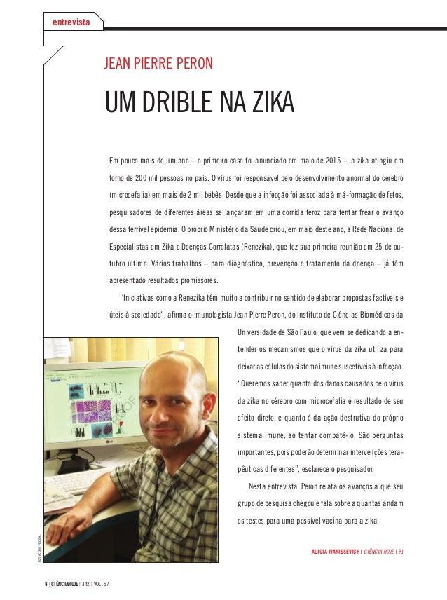 8 | ciÊnciahoje | 342 | vol. 57 Jean Pierre Peron Um drible na zika Em pouco mais de um ano – o primeiro caso foi anunciad...