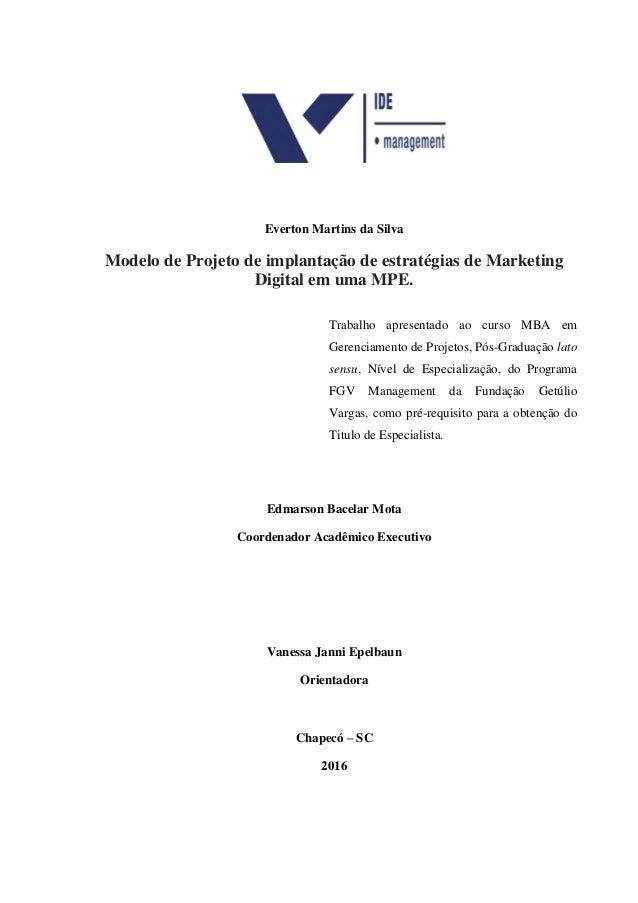 Everton Martins da Silva Modelo de Projeto de implantação de estratégias de Marketing Digital em uma MPE. Trabalho apresen...