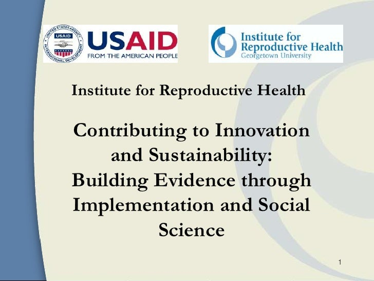 Institute for Reproductive HealthContributing to Innovation    and Sustainability:Building Evidence throughImplementation ...