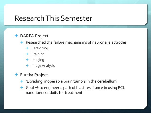 ResearchThis Semester  DARPA Project  Researched the failure mechanisms of neuronal electrodes  Sectioning  Staining ...