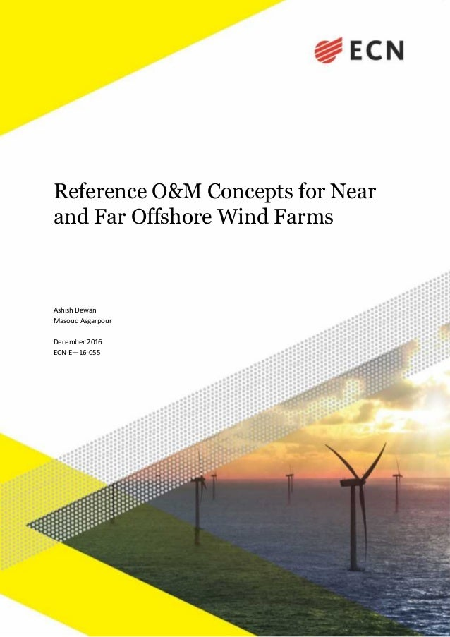 Reference O&M Concepts for Near and Far Offshore Wind Farms Ashish Dewan Masoud Asgarpour December 2016 ECN-E—16-055