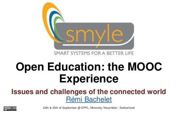 Open Education: the MOOC Experience Issues and challenges of the connected world Rémi Bachelet 22th & 23th of September @ ...