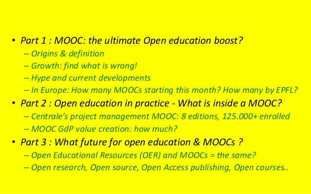 • Part 1 : MOOC: the ultimate Open education boost? – Origins & definition – Growth: find what is wrong! – Hype and curren...