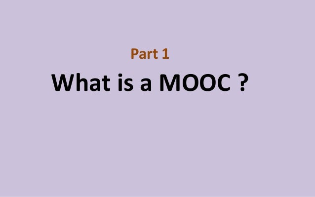 Part 1 What is a MOOC ?