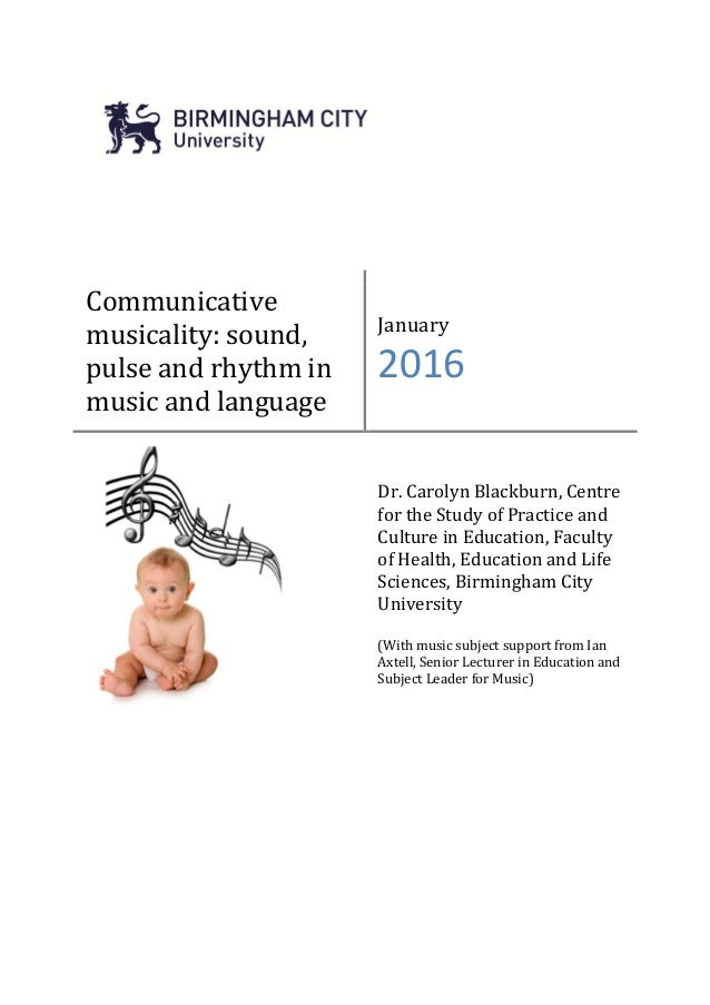 Communicative musicality: sound, pulse and rhythm in music and language January 2016 Dr. Carolyn Blackburn, Centre for the...
