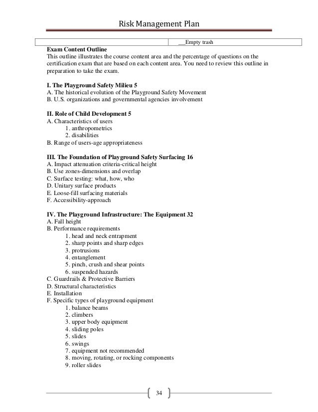 risk management plan for the playground A risk management plan ideally guides a project through the phases of risk identification, risk assessment and risk resolution this article gives a brief overview of how all three steps are coordinated to comprise the entire methodology of risk management.