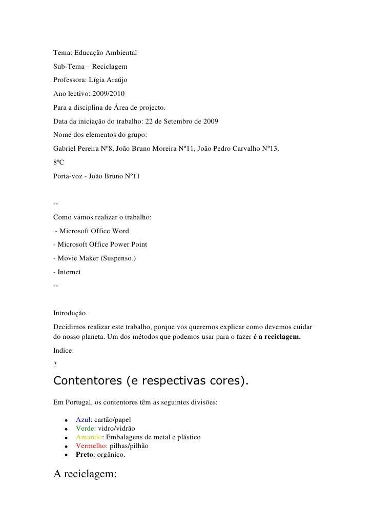 Tema: Educação Ambiental<br />Sub-Tema – Reciclagem <br />Professora: Lígia Araújo<br />Ano lectivo: 2009/2010<br />Para a...