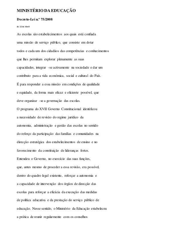 MINISTÉRIO DA EDUCAÇÃO Decreto-Lei n.º 75/2008 de 22 de Abril As escolas são estabelecimentos aos quais está confiada uma ...