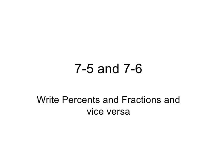 7-5 and 7-6 Write Percents and Fractions and vice versa