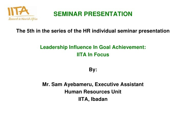 SEMINAR PRESENTATIONThe 5th in the series of the HR individual seminar presentation         Leadership Influence In Goal A...