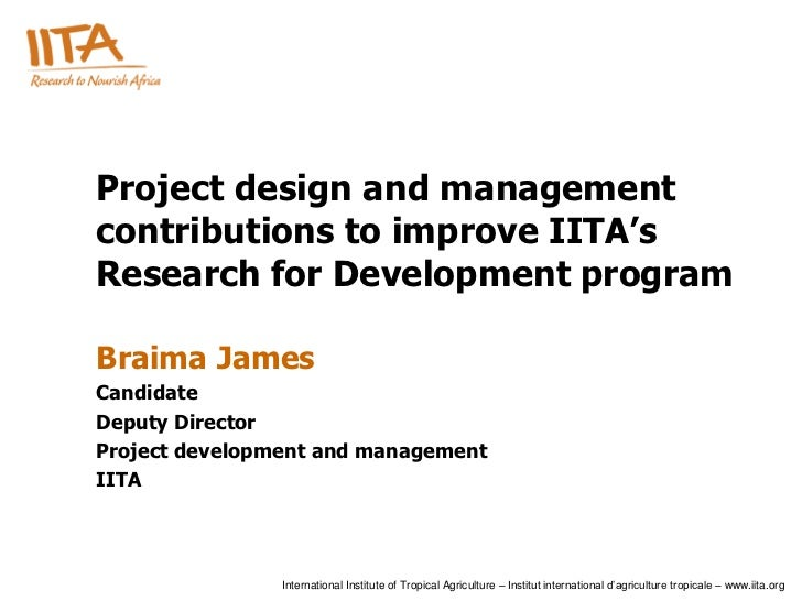 Project design and managementcontributions to improve IITA'sResearch for Development programBraima JamesCandidateDeputy Di...