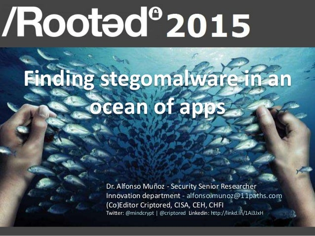 Finding stegomalware in an ocean of apps Dr. Alfonso Muñoz - Security Senior Researcher Innovation department - alfonso.mu...