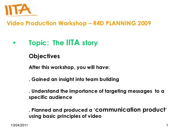 Video Production Workshop – R4D PLANNING 2009 •            Topic: The IITA story              Objectives              Afte...