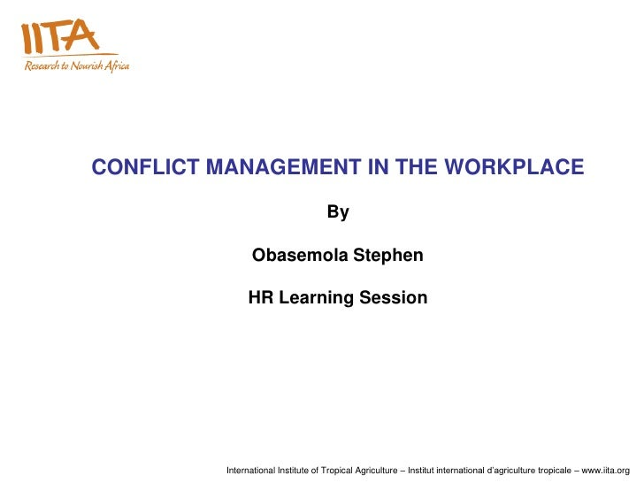 CONFLICT MANAGEMENT IN THE WORKPLACE                                    By                Obasemola Stephen              H...