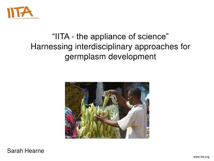 """IITA - the appliance of science""       Harnessing interdisciplinary approaches for                germplasm developmentSa..."