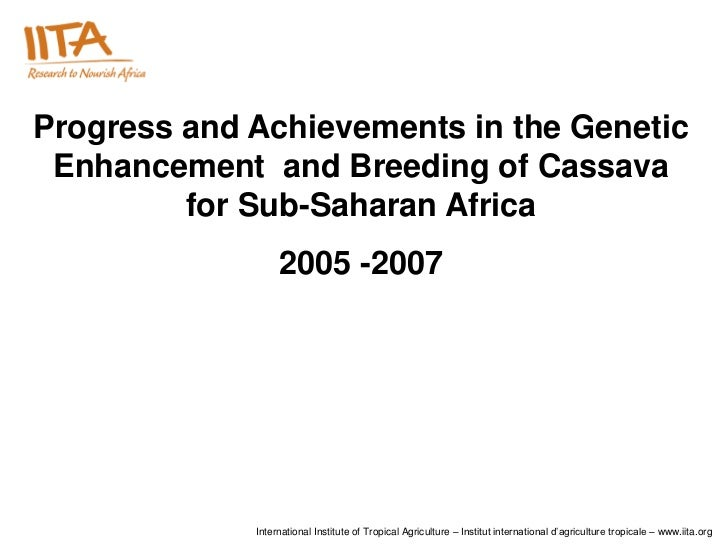 Progress and Achievements in the Genetic Enhancement and Breeding of Cassava         for Sub-Saharan Africa               ...