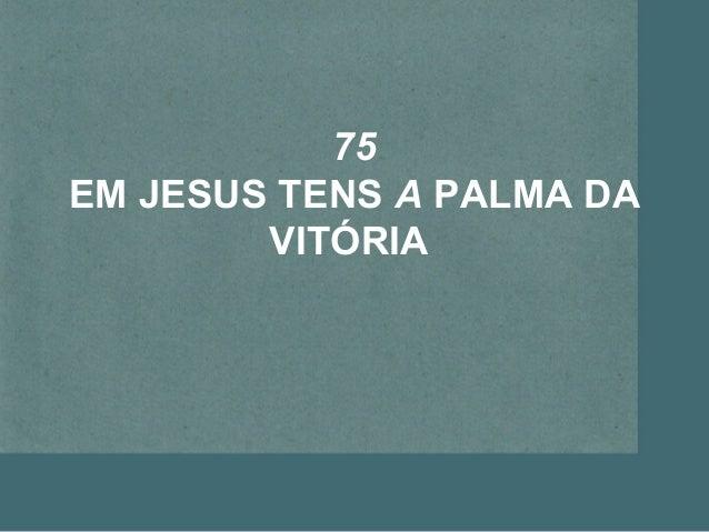 75 EM JESUS TENS A PALMA DA VITÓRIA