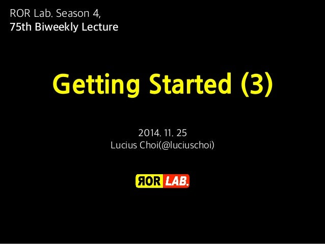 ROR Lab. Season 4,  75th Biweekly Lecture  Getting