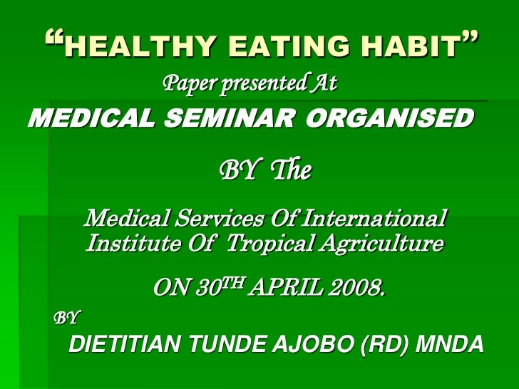 """""""HEALTHY EATING HABIT""""        Paper presented AtMEDICAL SEMINAR ORGANISED                  BY The      Medical Services Of..."""