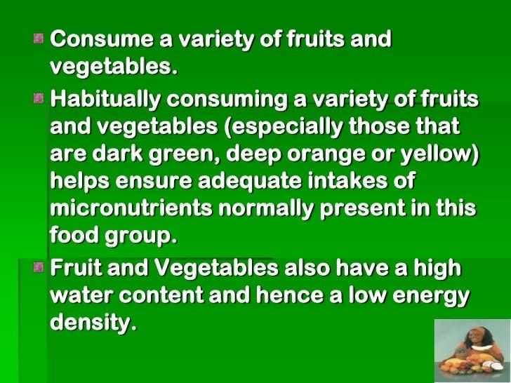 To ensure an adequate fiber intake, eatwhole fruit and vegetable ratherthan juice.Food sources: Oranges, Apple, Grape,Wate...