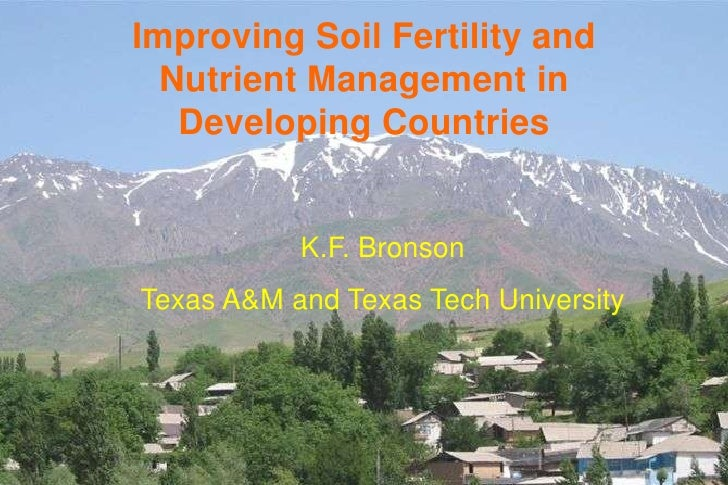 Improving Soil Fertility and  Nutrient Management in   Developing Countries           K.F. BronsonTexas A&M and Texas Tech...