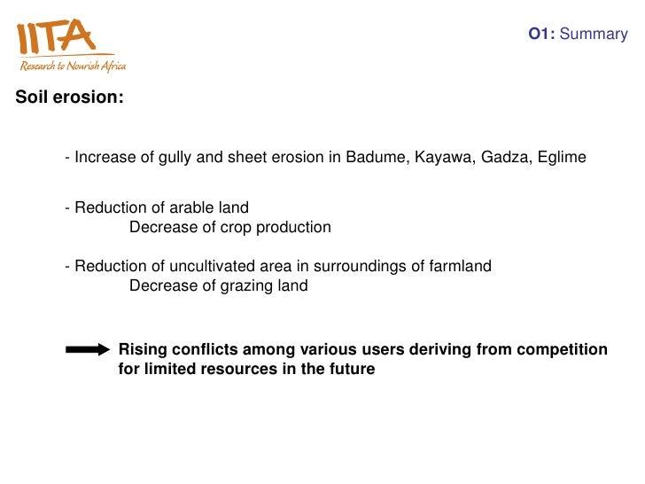 O1: SummarySoil erosion:     - Increase of gully and sheet erosion in Badume, Kayawa, Gadza, Eglime     - Reduction of ara...