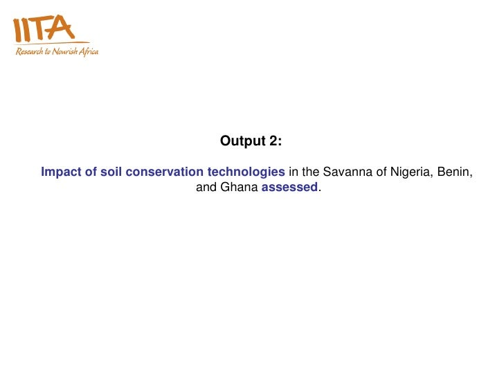 Output 2:Impact of soil conservation technologies in the Savanna of Nigeria, Benin,                          and Ghana ass...