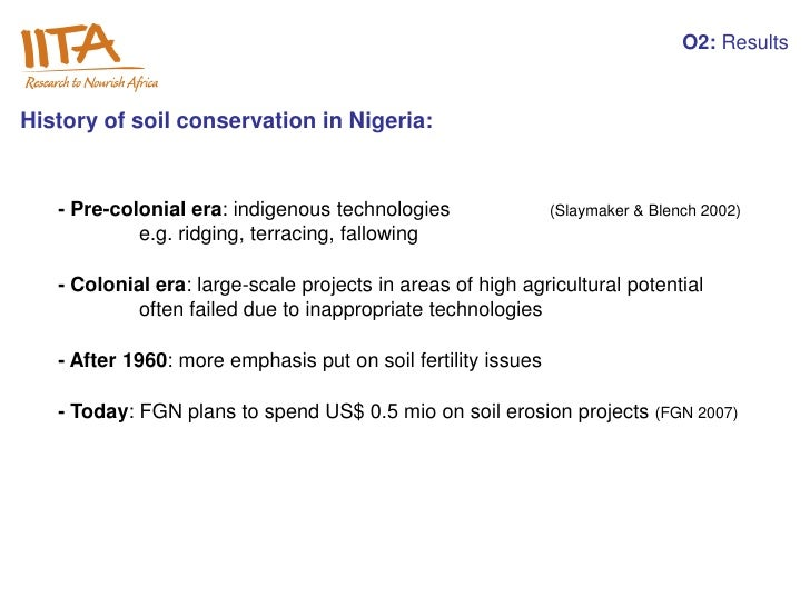 O2: ResultsHistory of soil conservation in Nigeria:   - Pre-colonial era: indigenous technologies                (Slaymake...