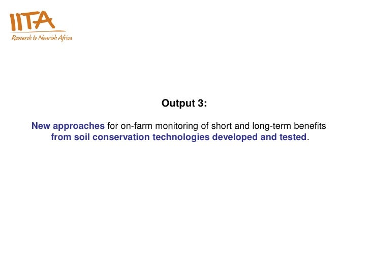 Output 3:New approaches for on-farm monitoring of short and long-term benefits   from soil conservation technologies devel...