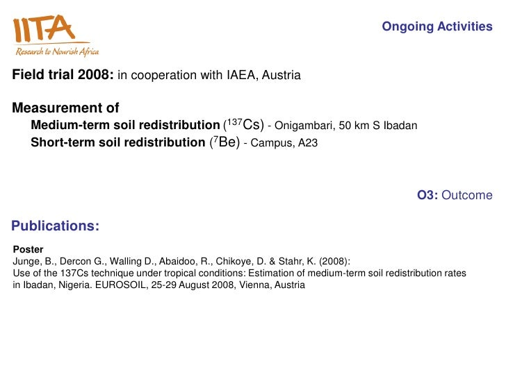 Ongoing ActivitiesField trial 2008: in cooperation with IAEA, AustriaMeasurement of    Medium-term soil redistribution (13...