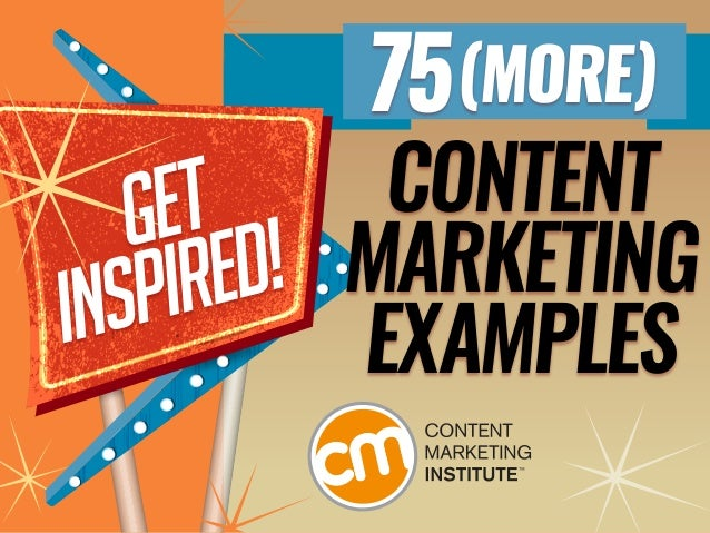 GET INSPIRED: 75 (MORE) CONTENT MARKETING EXAMPLES 1 CONTENT MARKETING EXAMPLES 75(MORE)