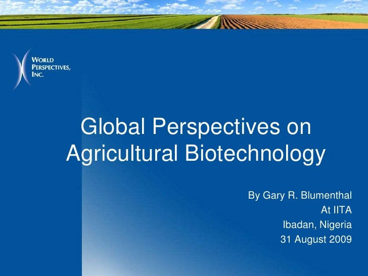 Global Perspectives onAgricultural Biotechnology                  By Gary R. Blumenthal                                 At...