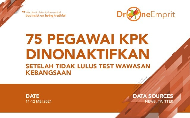 75 PEGAWAI KPK DINONAKTIFKAN SETELAH TIDAK LULUS TEST WAWASAN KEBANGSAAN DATE 11-12 MEI 2021 DATA SOURCES NEWS, TWITTER We...